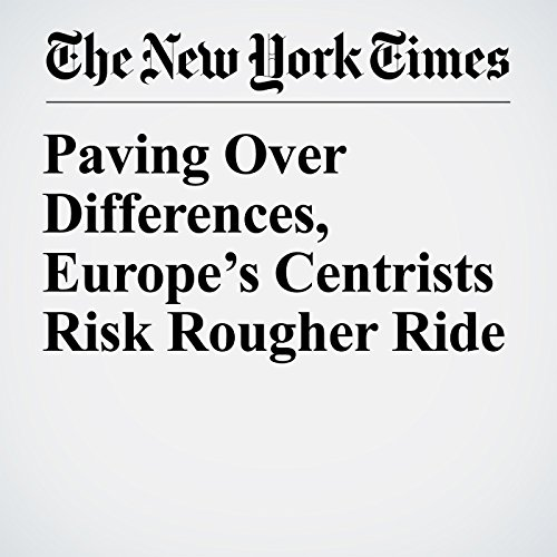 Paving Over Differences, Europe's Centrists Risk Rougher Ride copertina