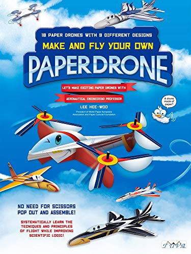 Make and Fly Your Own Paper Drone: 18 Paper Drones with 9 Different Designs