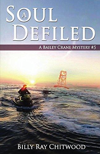 Book: A Soul Defiled - A Bailey Crane Mystery (Bailey Crane Mystery Series Book 5) by Billy Ray Chitwood