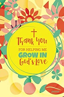 Thank You For Helping Me Grow in Gods Love Journal: Religious Teacher Journal; Lined Journal  for a Religious Teacher Appreciation Gift