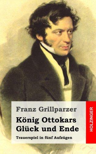 König Ottokars Glück und Ende: Trauerspiel in fünf Aufzügen