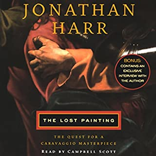 The Lost Painting     The Quest for a Caravaggio Masterpiece              By:                                                                                                                                 Jonathan Harr                               Narrated by:                                                                                                                                 Campbell Scott                      Length: 6 hrs and 22 mins     442 ratings     Overall 4.0