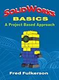 SolidWorks Basics: A Project Based Approach