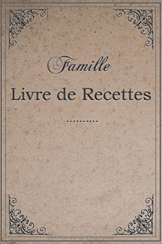 Livre de recettes familiales, à écrire pour maman et grand-mère: Journal de recette personnalisé vierge, votre propre livre de cuisine personnalisé