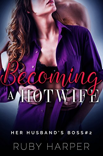 Becoming a Hotwife : A Cheating Wife Tells Her Husband (Her Husband's Boss Book 2)