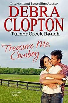 TREASURE ME, COWBOY (Turner Creek Ranch Book 1) by [Debra Clopton]