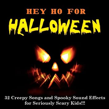 """""""Hey Ho for HALLOWEEN"""" – 32 Creepy Songs and Spooky Sound Effects for Seriously Scary Kids!!!"""