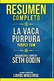 Resumen Completo: La Vaca Purpura (Purple Cow) - Basado En El Libro De Seth Godin   Resumen Escrito ...