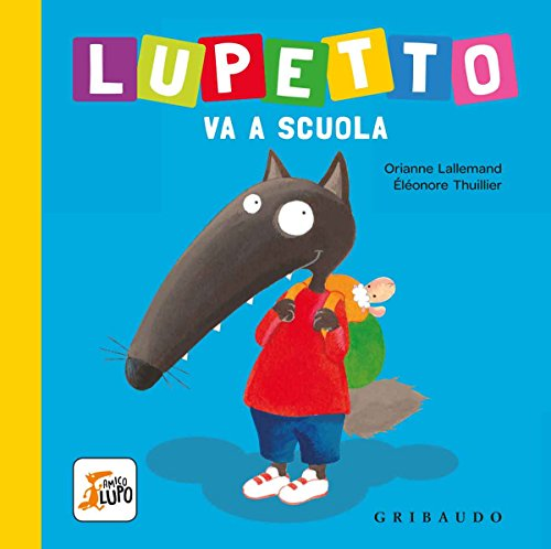 Lupetto va a scuola. Amico lupo. Ediz. a colori (Libro de cartón)