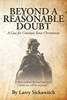 Beyond a Reasonable Doubt: A Case for Common Sense Christianity