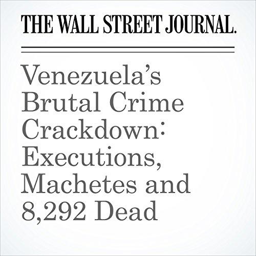 Venezuela's Brutal Crime Crackdown: Executions, Machetes and 8,292 Dead copertina