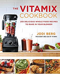 Free download the vitamix cookbook 250 delicious whole food recipes the vitamix cookbook 250 delicious whole food recipes to make in your blender by jodi berg ebook forumfinder Choice Image