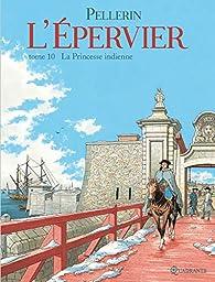 L'Épervier, tome 10 : La Princesse indienne par Patrice Pellerin