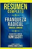 Resumen Completo: Franqueza Radical (Radical Candor) - Basado En El Libro De Kim Scott   Resumen Esc...