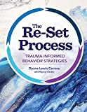 The Re-Set Process: Trauma-Informed Behavior Strategies (English Edition)
