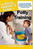 THE MAGIC PARENT'S GUIDE TO POTTY TRAINING: Easy And Proven Strategies For Modern Busy Parent To Potty Train Their Child In 7 Days Or Less