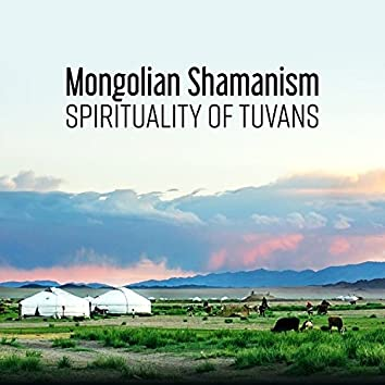 Mongolian Shamanism: Spirituality of Tuvans – Hypnotic Meditation, Instrumental Shamanic Tuvans Music, Sacred Rituals