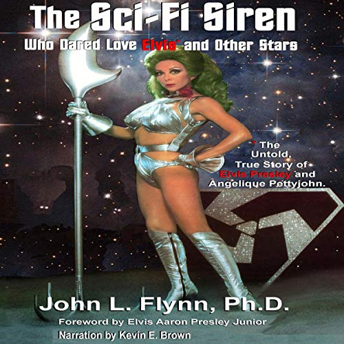 The Sci-Fi Siren Who Dared Love Elvis and Other Stars Audiobook By John L. Flynn PhD cover art