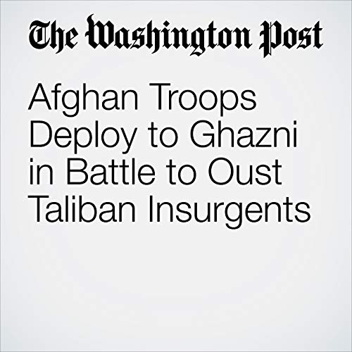 Afghan Troops Deploy to Ghazni in Battle to Oust Taliban Insurgents copertina