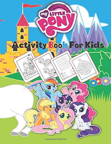 My Little Pony Activity Book For Kids: Word Search, Mazes, Spot The Differences, Coloring | Easy, Medium and Hard Challenging and Fun activity Book for Kids ( An Unofficial Workbook )