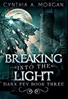 Breaking Into The Light: Premium Large Print Hardcover Edition