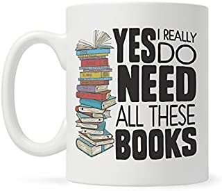 Book Lover Mug Gift, Bookish Gifts, Librarian Mug, Bookworm Mug, Yes I Really Do Need All These Books