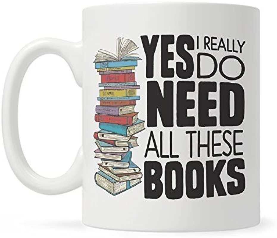 Book Lover Mug Gift Bookish Gifts Librarian Mug Bookworm Mug Yes I Really Do Need All These Books