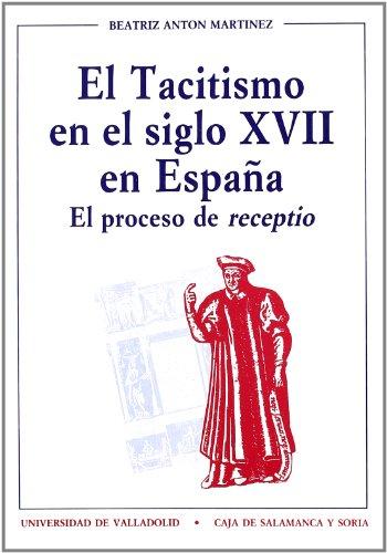 El tacitismo en el siglo XVII en España: el proceso de receptio (Lingüística y filología)