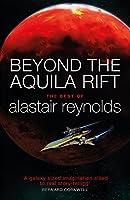 Beyond the Aquila Rift: The Best of Alastair Reynolds