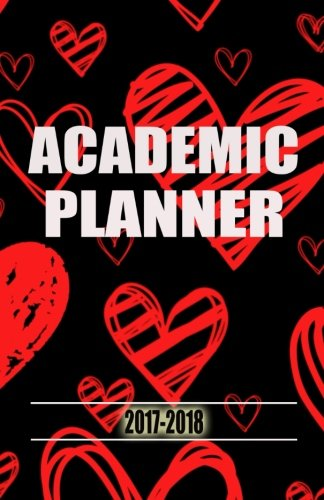 Academic Planner 2017 - 2018: Simple Daily Planner, Daily Planner 2017-2018, Daily/ Weekly Planner 2017-2018, Weekly Planner 2017-2018, Agenda ... Organizer, College, University, High School