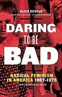 Daring to Be Bad: Radical Feminism in America 1967-1975