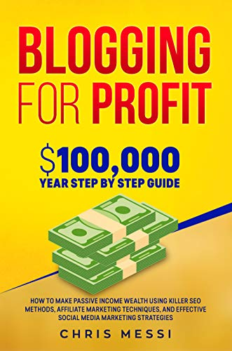 Blogging for Profit: $100,000/Year Step by Step Guide – How to Make Passive Income Wealth Using Killer SEO Methods, Affiliate Marketing Techniques, and ... Media Marketing Strategies (English Edition)