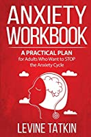 Anxiety Workbook: A Practical Plan for Adults (Men and Women) Who Want to STOP the Anxiety Cycle. Learn To Identify Irrational Behaviors That Trigger Anxiety and Regain Control of Your Life!