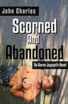 Scorned and Abandoned (Aaron Jaycynth Mystery Book 1) by [John Charles]