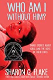 Who Am I Without Him?: Short Stories About Girls and the Boys in Their Lives (Coretta Scott King Author Honor Books)