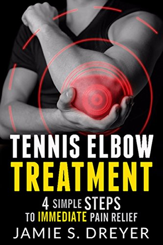 Tennis Elbow Treatment: 4 Simple Steps to Immediate Pain Relief (English Edition)