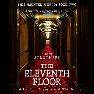 The Eleventh Floor: A Gripping Supernatural Thriller     This Haunted World, Book Two              By:                                                                                                                                 Shani Struthers                               Narrated by:                                                                                                                                 Lorraine Ansell                      Length: 9 hrs and 8 mins     11 ratings     Overall 3.6