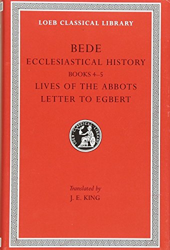 Bede: Ecclesiastical History, Books IV-V. Lives of the Abbots. Letter to Egbert. (Loeb Classical Library No. 248) (Volume II)
