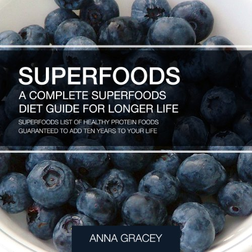 Superfoods: A Complete Superfoods Diet Guide for Longer Life audiobook cover art
