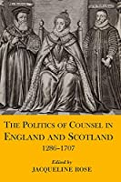 The Politics of Counsel in England and Scotland 1286-1707 (Proceedings of the British Academy)
