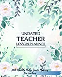 Undated Daily Teacher Flexible Lesson Planner: Daily Lesson Planning for Teachers With 2020 Calendar, Class List & Notes Perfect Size (8'x10') Floral-Watercolor Cover