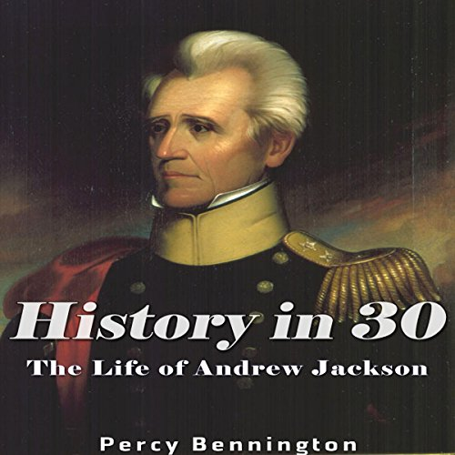 History in 30: The Life of Andrew Jackson audiobook cover art