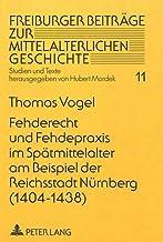Fehderecht und Fehdepraxis im Spätmittelalter am Beispiel der Reichsstadt Nürnberg (1404-1438) (Freiburger Beiträge zur mi...
