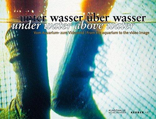 unter Wasser über Wasser: Vom Aquarium - zum Videobild: From the Aquarium to the Video Image (Kerber Art (Hardcover))