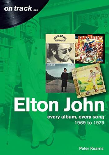 Elton John: Every Album, Every Song 1969 to 1979