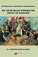 Dr. Hilmi Malik Evrenol'un Hayati ve Eserleri - Bir Inkilapci Cumhuriyet Aydini Masali