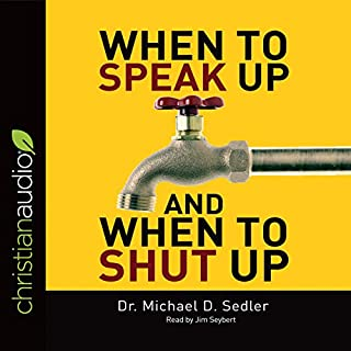 When to Speak Up & When to Shut Up     Principles for Conversations You Won't Regret              By:                                                                                                                                 Dr. Michael D. Sedler                               Narrated by:                                                                                                                                 Jim Seybert                      Length: 5 hrs and 5 mins     6 ratings     Overall 3.8