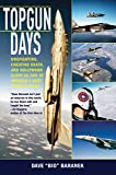 Topgun Days: Dogfighting, Cheating Death, and Hollywood Glory as One of America's Best Fighter Jocks - Dave Baranek