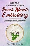 Punch Needle: Beginner + Intermediate Guide to Punch Needle Embroidery: Punch Needling Compendium for Beginner and Intermediate Embroidery Artists