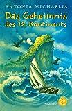 Das Geheimnis des 12. Kontinents - Antonia Michaelis